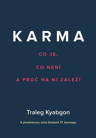 Kjabgon Traleg: Karma - Co je, co není a proč na ní záleží