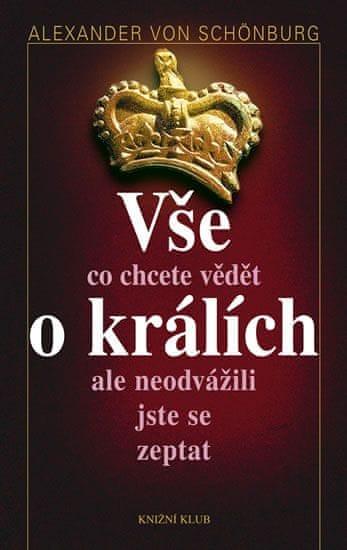 Schönburg Alexander von: Vše, co chcete vědět o králích, ale neodvážili jste se zeptat