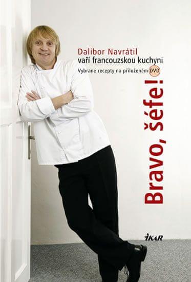 Navrátil Dalibor: Bravo, šéfe! Dalibor Navrátil vaří francouzskou kuchyni - 30 receptů a vybrané re