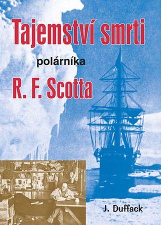 Duffack J.: Tajemství smrti polárníka R. F. Scotta