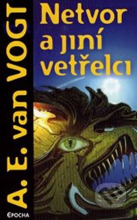 Vogh A.E.: Netvor a jiní vetřelci
