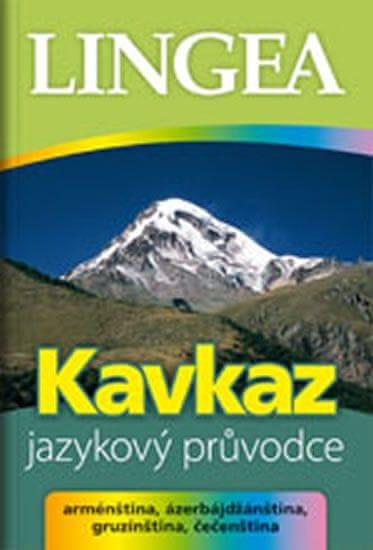 kolektiv autorů: Kavkaz - jazykový průvodce (arménština, ázerbájdžánština, gruzínština, čečenština)