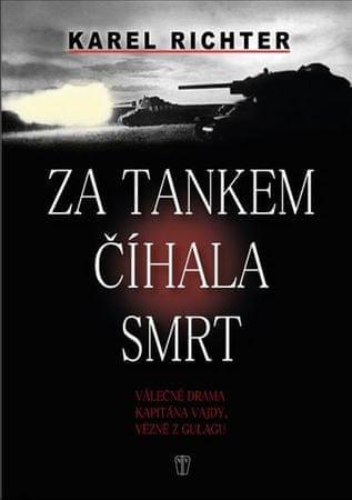 Richter Karel: Za tankem číhala smrt - Válečné drama kapitána Vajdy, vězně z gulagu