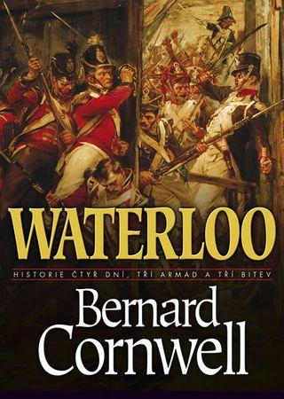 Cornwell Bernard: Waterloo - Historie čtyř dnů, tří armád a tří bitev