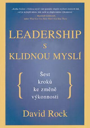 Rock David: Leadership s klidnou myslí - Šest kroků ke změně výkonnosti
