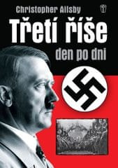 Ailsby Christopher: Třetí říše den po dni - 2. vydání
