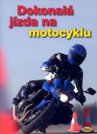 kolektiv autorů: Dokonalá jízda na motocyklu