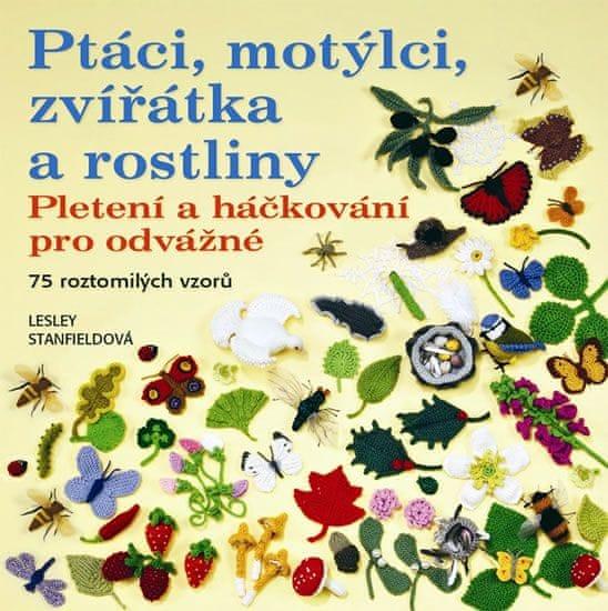 Stanfieldová Lesley: Ptáci, motýlci, zvířátka a rostliny