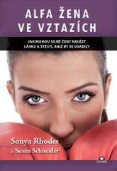 Rhodes Sonya, Schneider Susan: Alfa žena ve vztazích - Jak mohou silné ženy nalést lásku a štěstí, a