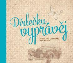 Kopřivová Monika: Dědečku, vyprávěj - Kniha pro uchování vzpomínek