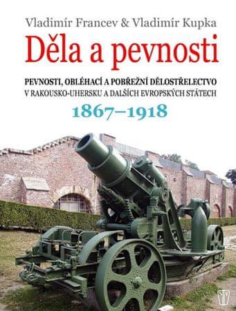 Francev Vladimír, Kupka Vladimír,: Děla a pevnosti 1867-1918