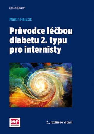 Haluzík Martin: Průvodce léčbou diabetu 2. typu pro internisty