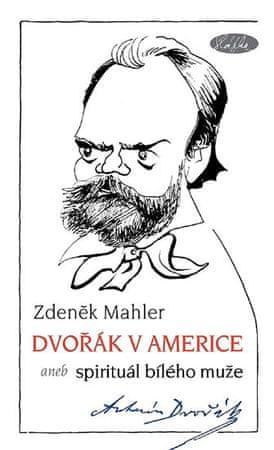 Mahler Zdeněk: Dvořák v Americe – Spirituál bílého muže