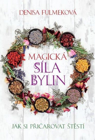 Fulmeková Denisa: Magická síla bylin - Jak si přičarovat štěstí