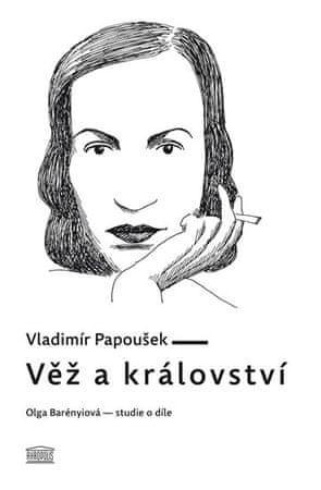 Papoušek Vladimír: Věž a království. Olga Barényiová - studie o díle