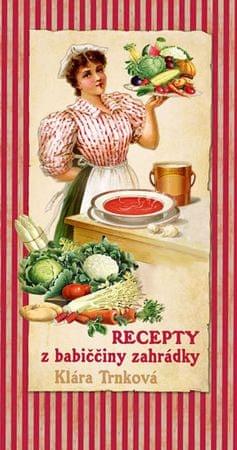 Trnková Klára: Recepty z babiččiny zahrádky