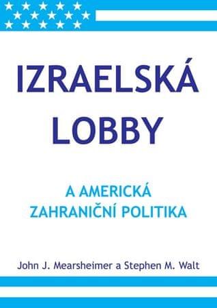 Mearsheimer John J., Walt Stephen M.: Izraelská lobby a americká zahraniční politika