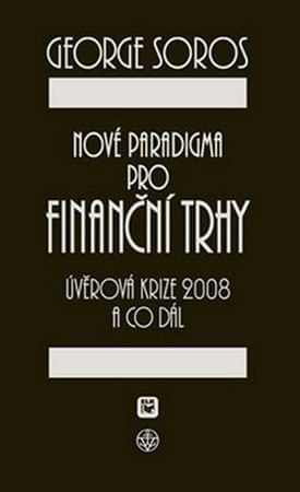 Soros George: Nové paradigma pro finanční trhy - Úvěrová krize 2008 a co dál