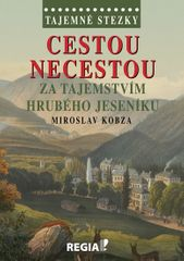 Kobza Miroslav: Tajemné stezky - Cestou necestou za tajemstvím Hrubého Jeseníku