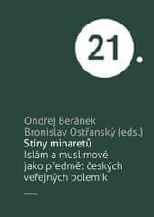 Beránek Ondřej, Ostřanský Bronislav,: Stíny minaretů -Islám a muslimové jako předmět českých veřejný