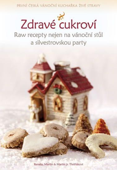 Třešňákovi Renata, Martin & Martin jr.: Zdravé cukroví - Raw recepty nejen na vánoční stůl a silvest