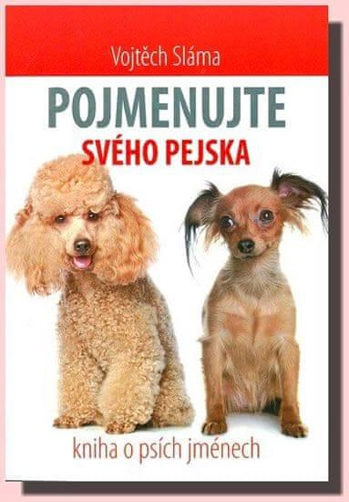 Sláma Vojtěch: Pojmenujte svého pejska - Kniha o psích jménech