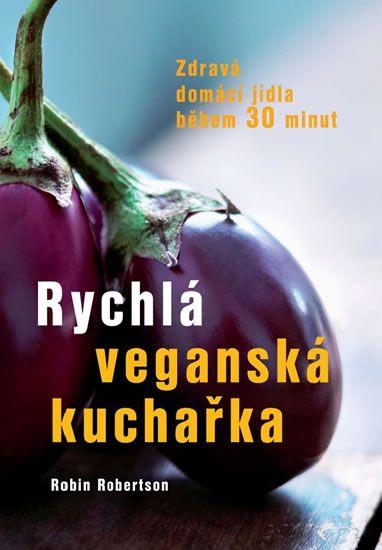Robertson Robin: Rychlá veganská kuchařka - Zdravá domácí jídla během 30 minut