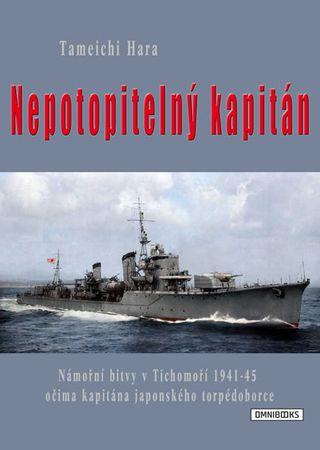 Hara Tameči: Nepotopitelný kapitán - Námořní bitvy v Tichomoří 1941-45 očima kapitána japonského tor