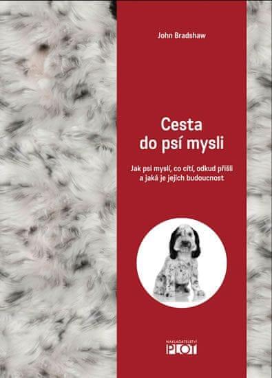 Bradshaw John: Cesta do psí mysli - Jak psi myslí, co cítí, odkud přišli a jaká je jejich budoucnost