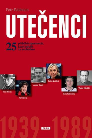 Feldstein Petr: Utečenci - 25 příběhů sportovců, kteří odešli za svobodou