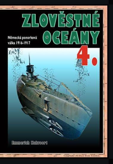Hakvoort Emmerich: Zlověstné oceány 4. - Německá ponorková válka 1916-1917