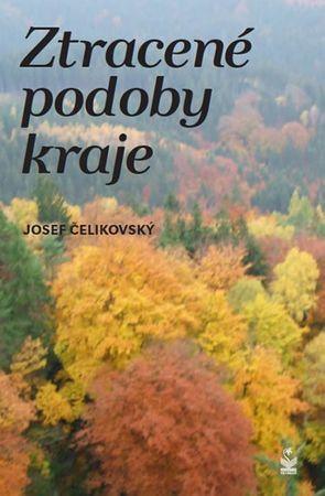 Čelikovský Josef: Ztracené podoby kraje