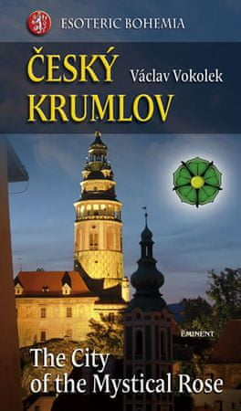 Vokolek Václav: Český Krumlov - The City of the Mystical Rose
