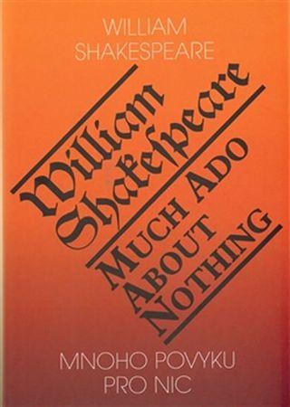 Shakespeare William: Mnoho povyku pro nic / Much Ado About Nothing