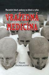 Baumslag Naomi: Vražedná medicína - Nacističtí lékaři, pokusy na lidech a tyfus