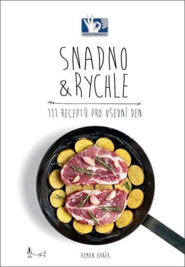 Vaněk Roman: SNADNO & RYCHLE - 111 receptů pro všední den