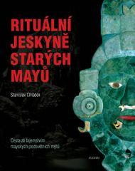 Chládek Stanislav: Rituální jeskyně starých Mayů - Cesta za tajemstvím mayských podsvětních mýtů