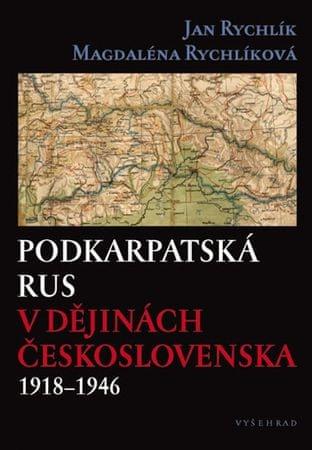Rychlík Jan, Rychlíková Magdaléna,: Podkarpatská Rus v dějinách Československa 1918-1946