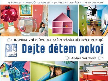 Vokřálová Andrea: Dejte dětem pokoj! - Inspirativní průvodce zařizováním dětských pokojů