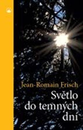 Frisch Jean-Romain: Světlo do temných dní
