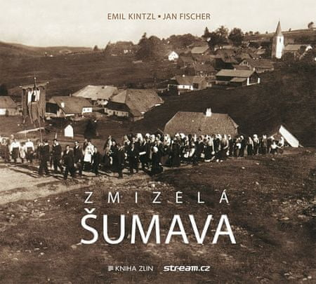 Kintzl Emil, Fischer Jan: Zmizelá Šumava