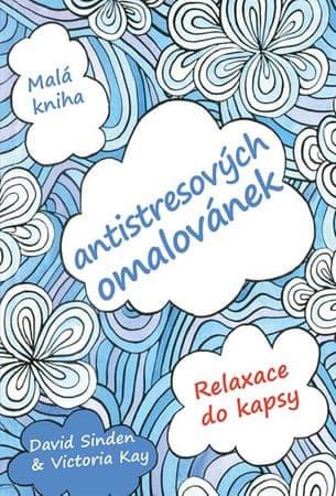 Sinden David, Key Victoria,: Malá kniha antistresujicích omalovánek - Relaxace do kapsy