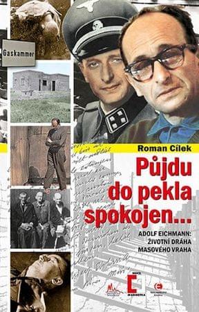 Cílek Roman: Půjdu do pekla spokojen - Adolf Eichmann: životní dráha masového vraha