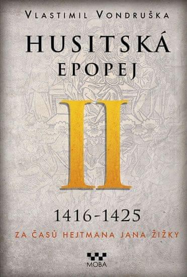 Vondruška Vlastimil: Husitská epopej II. 1416-1425 - Za časů hejtmana Jana Žižky