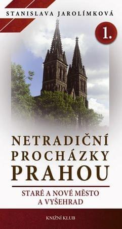 Jarolímková Stanislava: Netradiční procházky Prahou I - Staré a Nové Město a Vyšehrad