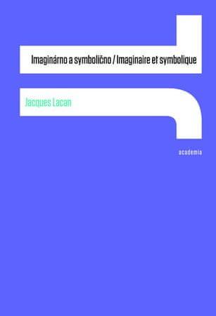 Lacan Jacques: Imaginárno a symbolično / Imaginaire et symbolique
