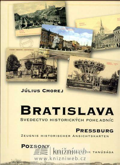 Cmorej Július: Bratislava - Svedectvo historických pohladníc (slovensky/německy/maďarsky)