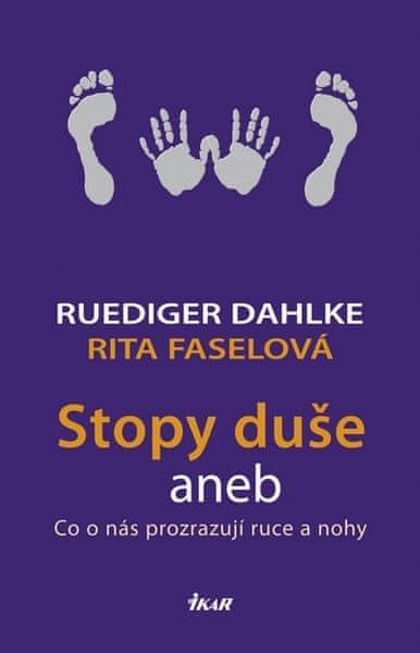 Dahlke Ruediger, Faselová Rita: Stopy duše aneb Co o nás prozrazují ruce a nohy