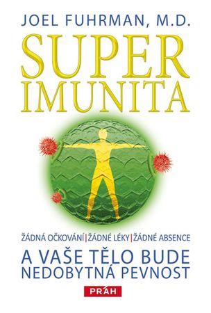 Fuhrman Joel: Superimunita a vaše tělo bude nedobytná pevnost