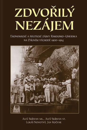 Skřivan Aleš ml., Skřivan Aleš st.,: Zdvořilý nezájem - Ekonomické a politické zájmy Rakouska-Uhersk